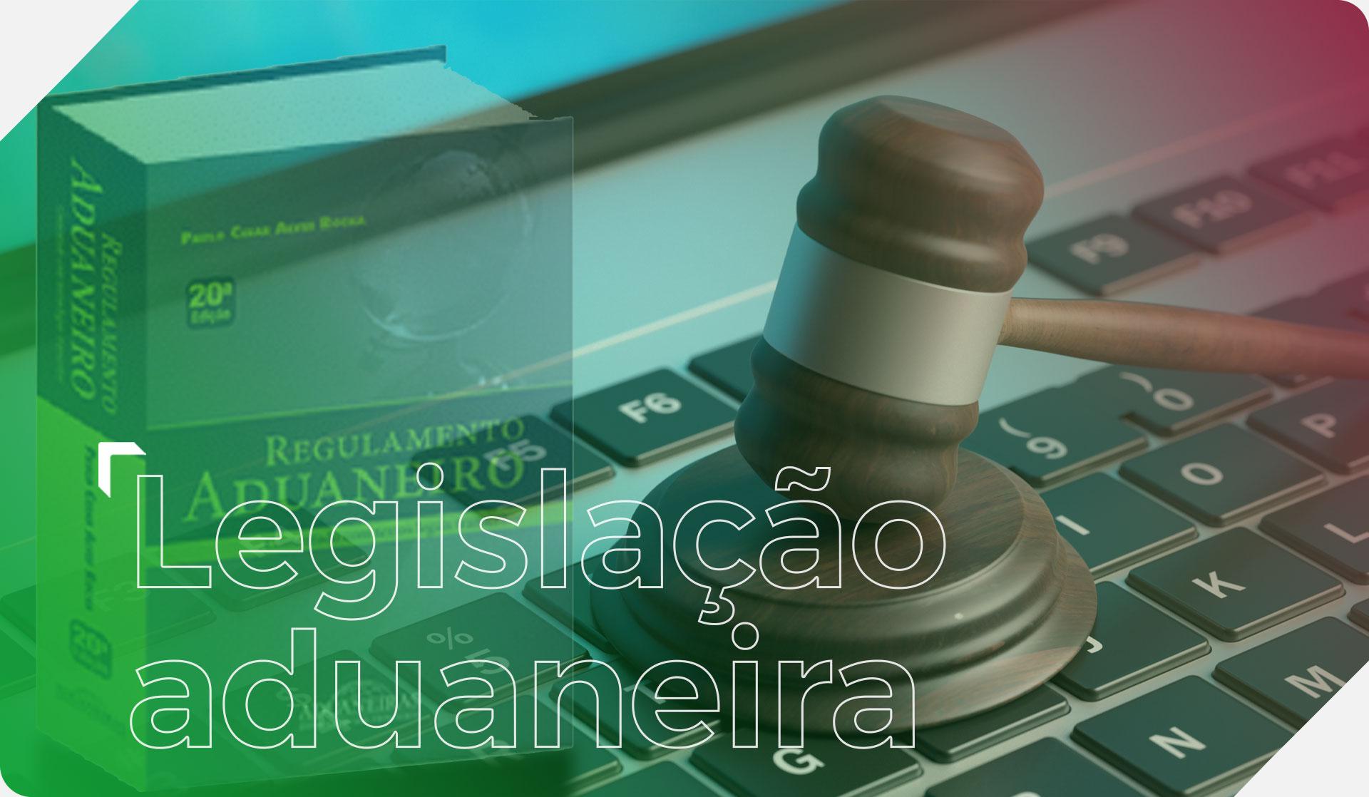 Legislação aduaneira Assessoria PM Logística
